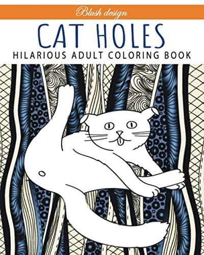 Cat Holes: Hilarious Adult Coloring Book