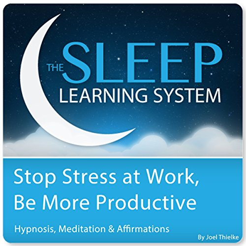 Stop Stress at Work, Be More Productive with Hypnosis, Meditation, and Affirmations audiobook cover art