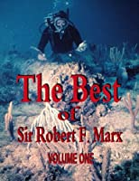 The Best of Sir Robert F. Marx: Volume One (Volume 1) 151766683X Book Cover