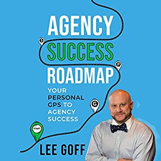 Agency Success Roadmap: Your Personal GPS to Agency Success                   By:                                                                                                                                 Lee Goff                               Narrated by:                                                                                                                                 Ben Hauck                      Length: 6 hrs and 4 mins     Not rated yet     Overall 0.0
