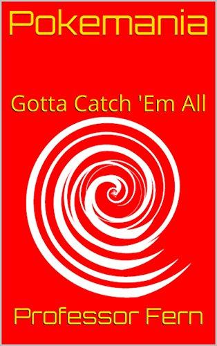 Pokemania: Gotta Catch 'Em All (1) (English Edition)