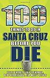 100 Things to Do in Santa Cruz Before You Die (100 Things to Do Before You Die)