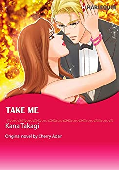 [Cherry Adair, Kana Takagi]のTake Me: Harlequin comics (English Edition)