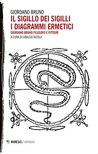 Il sigillo dei sigilli. I diagrammi ermetici. Giordano Bruno filosofo e pittore