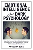 Emotional Intelligence and Dark Psychology: Learn the Secrets of Manipulation, Brainwashing, Hypnotism, and Mind Games. Improve Your Life, Relationships and Achieve Success