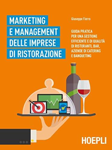 Marketing e management delle imprese di ristorazione: Guida pratica per una gestione efficiente di qualità di ristoranti, bar, aziende di catering e banqueting