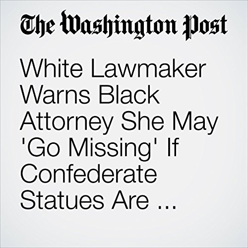 White Lawmaker Warns Black Attorney She May 'Go Missing' If Confederate Statues Are Threatened copertina