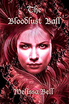 The Bloodlust Ball by [Melissa Bell]