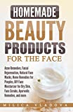 Homemade Beauty Products for the Face: Acne Remedies, Facial Rejuvenation, Natural Face Masks, Home Remedies for Pimples, DIY Face Moisturizer for Dry ... (DIY Homemade Beauty Products Book 2)