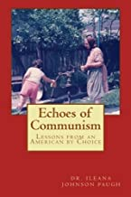 Echoes of Communism (Lessons from an American by Choice) by Dr. Ileana Johnson Paugh (2011-02-24)
