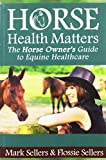 Horse Health Matters - The Horse Owner's Guide to Equine Healthcare