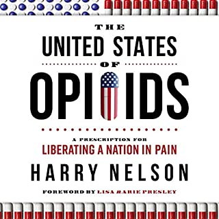 The United States of Opioids: A Prescription for Liberating a Nation in Pain                   Written by:                                                                                                                                 Harry Nelson                               Narrated by:                                                                                                                                 Harry Nelson                      Length: 8 hrs and 40 mins     Not rated yet     Overall 0.0