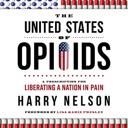 The United States of Opioids: A Prescription for Liberating a Nation in Pain audiobook cover art