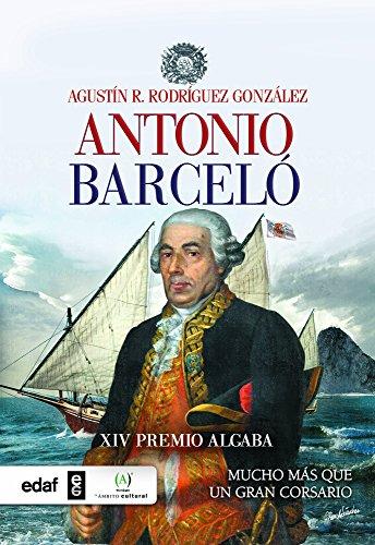 Antonio Barceló. Mucho más que un corsario (Crónicas de la Historia)