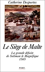 Le siège de Malte la grande défaite de Soliman le magnifique, 1565 de CATHERINE DESPORTES