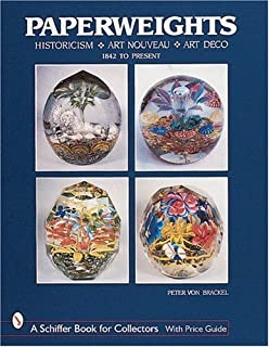 Paperweights: Historicism, Art Nouveau, Art Deco (Schiffer Book for Collectors)
