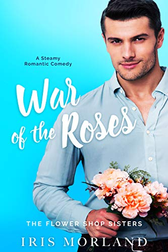 War of the Roses: A Steamy Romantic Comedy (A Petal Plucker Prelude) (The Flower Shop Sisters) (English Edition)