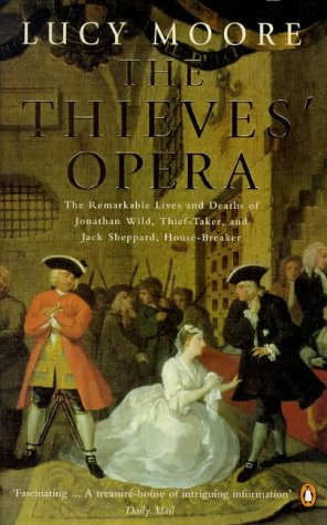 Download The Thieves' Opera: The Remarkable Lives and Deaths of Jonathan Wild, Thief-taker and Jack Sheppard, House-breaker 0140261648