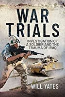 War Trials: Investigation of a Soldier and the Trauma of Iraq