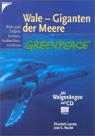 Wale - Giganten der Meere. Greenpeace- Buch. Wale und Delfine kennen, beobachten, schützen