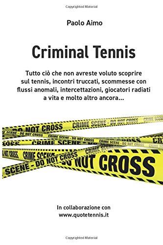 Criminal Tennis: Scommesse con flussi anomali, intercettazioni ,partite vendute, tutto il lato oscuro delle combine nel tennis.......