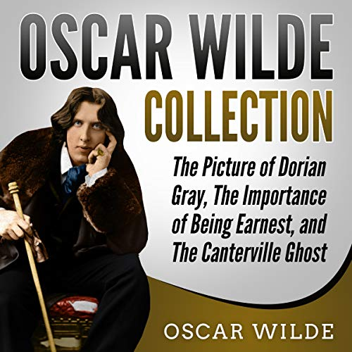 Oscar Wilde Collection: The Picture of Dorian Gray, The Importance of Being Earnest, and The Canterville Ghost cover art
