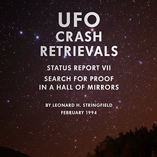 UFO Crash Retrievals - Status Report VII: Search for Proof in a Hall of Mirrors cover art