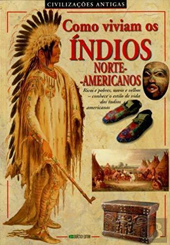 Como Viviam os Índios a Norte - Americanos