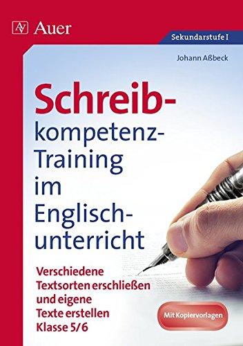 Schreibkompetenz-Training Englisch 5-6: Verschiedene Textsorten erschließen und eigene Texte erstellen Klasse 5-6 (Schreibkompetenz-Training Sekundarstufe)