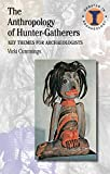 The Anthropology of Hunter-Gatherers: Key Themes for Archaeologists (Debates in Archaeolog...