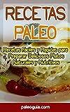 Recetas Paleo: Recetas Faciles y Rapidas para  Preparar Deliciosos Platos Naturales y Nutritivos (Paleo Recetas nº 0)