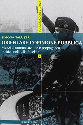 Orientare l'opinione pubblica. Mezzi di comunicazione e propaganda politica nell'Italia fascista