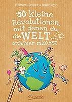 50 kleine Revolutionen, mit denen du die Welt (ein bisschen) schoener machst