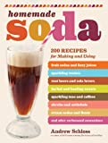 Homemade Soda: 200 Recipes for Making & Using Fruit Sodas & Fizzy Juices, Sparkling Waters, Root Beers & Cola Brews, Herbal & Healing Waters, Sparkling ... & Floats, & Other Carbonated Concoctions