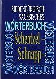 Siebenbürgisch-Sächsisches Wörterbuch: Elfter Band (Schentzel – Schnappzagelchen) (Siebenburgisch-sachsisches Worterbuch, Band 11)