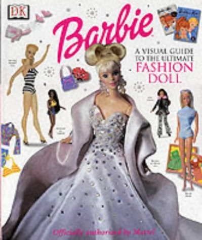 Ultimate Barbie (TM): The Visual Guide to the Ultimate Fashion Doll: Ultimate Queen of Glamour