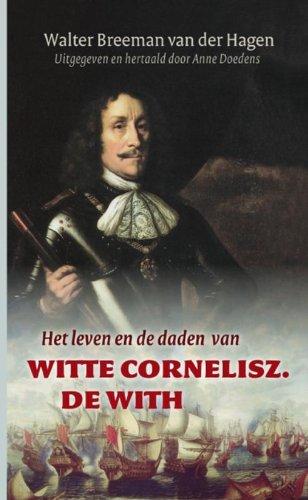 Het leven en de daden van Witte Cornelisz. de With: uitgegeven en hertaald door Anne Doedens