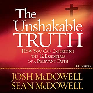 The Unshakable Truth     How You Can Experience the 12 Essentials of a Relevant Faith              By:                                                                                                                                 Josh McDowell,                                                                                        Sean McDowell                               Narrated by:                                                                                                                                 Jon Gauger                      Length: 16 hrs and 5 mins     80 ratings     Overall 4.6