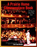 A Prairie Home Companion Commonplace Book: 25 Years on the Air with Garrison Keillor