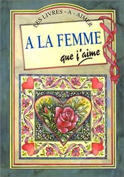 Hardcover a la femme que j'aime (LIVRES A AIMER) [French] Book