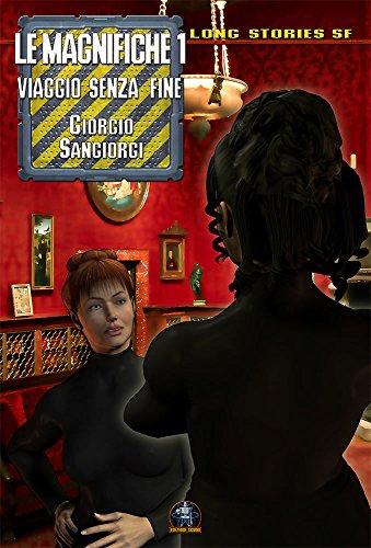 Le Magnifiche vol. 1: Viaggio senza Fine (Le Magnifiche - Collana Long Stories SF)