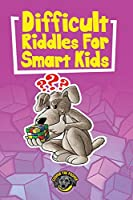 Difficult Riddles for Smart Kids: 400+ Difficult Riddles and Brain Teasers Your Family Will Love (Vol 1)