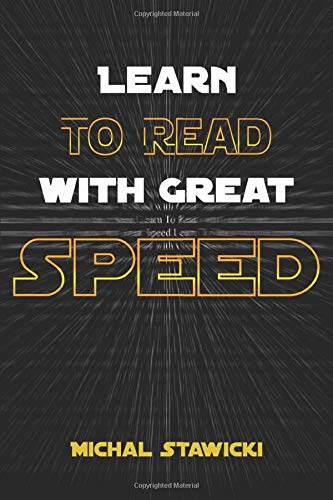 Learn to Read with Great Speed: How to Take Your Reading Skills to the Next Level and Beyond in only 10 Minutes a Day (How to Change Your Life in 10 Minutes a Day, Band 2)