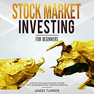 Stock Market Investing for Beginners     A Step By Step Guide to Invest in Stock with 36 Advanced Stock Investing Strategies              By:                                                                                                                                 James Turner                               Narrated by:                                                                                                                                 Russell Newton                      Length: 1 hr and 31 mins     3 ratings     Overall 3.3