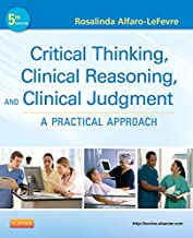 Critical Thinking, Clinical Reasoning, and Clinical Judgment: A Practical Approach (Alfaro-Lefevre, Critical Thinking and Clinical Judgement)