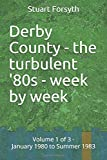 Derby County - the turbulent '80s - week by week: Volume 1 of 3 - January 1980 to Summer 1983
