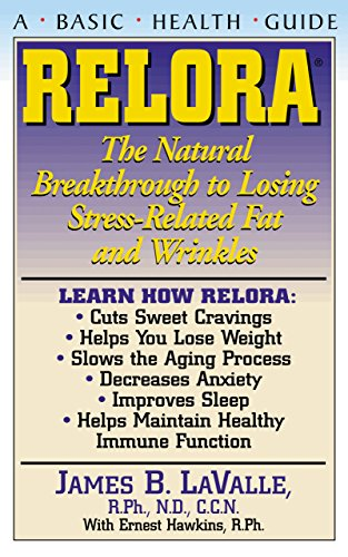 Relora: The Natural Breakthrough to Losing Stress-Related Fat and Wrinkles (Basic Health Guides)