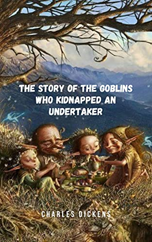 The story of the goblins who kidnapped an undertaker: The sinister elves in a wonderful Christmas tale (English Edition)