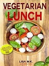Vegetarian Lunch: 30 Healthy, Delicious & Balanced Recipes (Vegetarian Life Book 2)