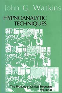 Hypnoanalytic Techniques: The Practice of Clinical Hypnosis - Volume II
